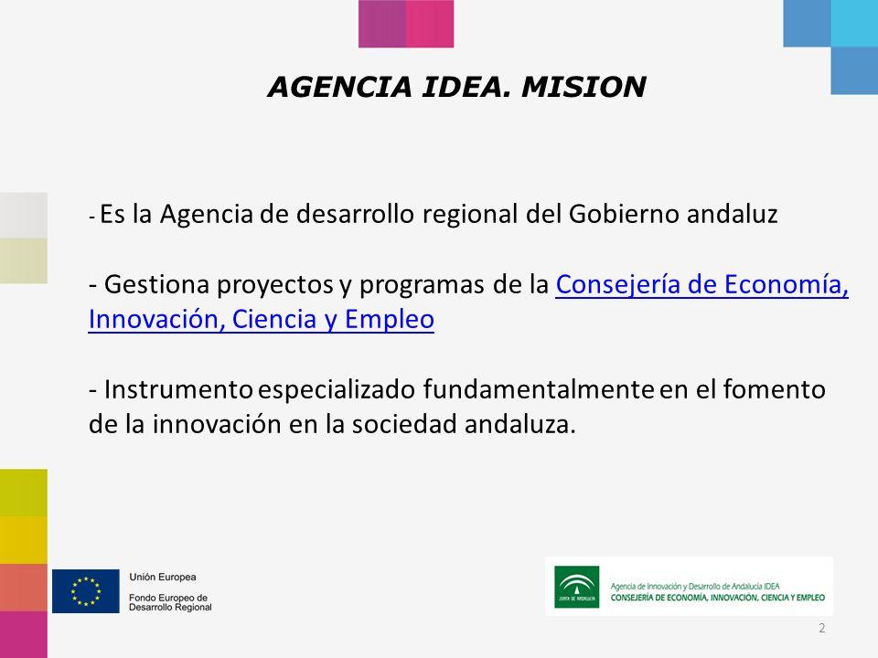 2 - Es la Agencia de desarrollo regional del Gobierno andaluz - Gestiona proyectos y programas de la Consejería de Economía, Innovación, Ciencia y EmpleoConsejería de Economía, Innovación, Ciencia y Empleo - Instrumento especializado fundamentalmente en el fomento de la innovación en la sociedad andaluza.