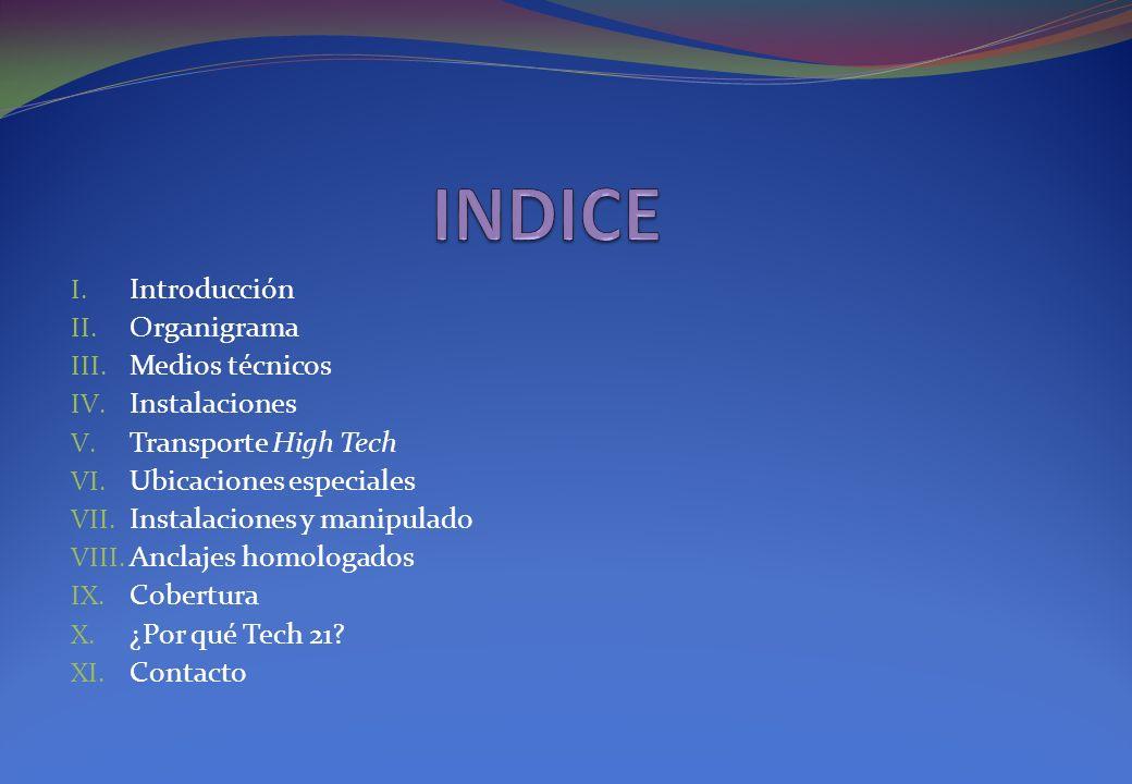 I. Introducción II. Organigrama III. Medios técnicos IV. Instalaciones V. Transporte High Tech VI. Ubicaciones especiales VII. Instalaciones y manipul