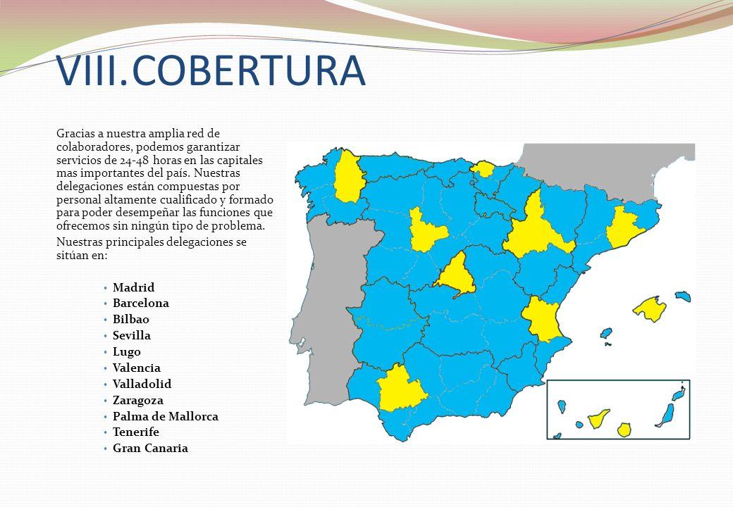 VIII.COBERTURA Gracias a nuestra amplia red de colaboradores, podemos garantizar servicios de 24-48 horas en las capitales mas importantes del país. N