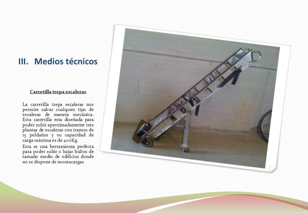 III.Medios técnicos Carretilla trepa escaleras La carretilla trepa escaleras nos permite salvar cualquier tipo de escaleras de manera mecánica. Esta c