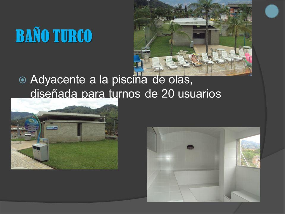 BAÑO TURCO Adyacente a la piscina de olas, diseñada para turnos de 20 usuarios