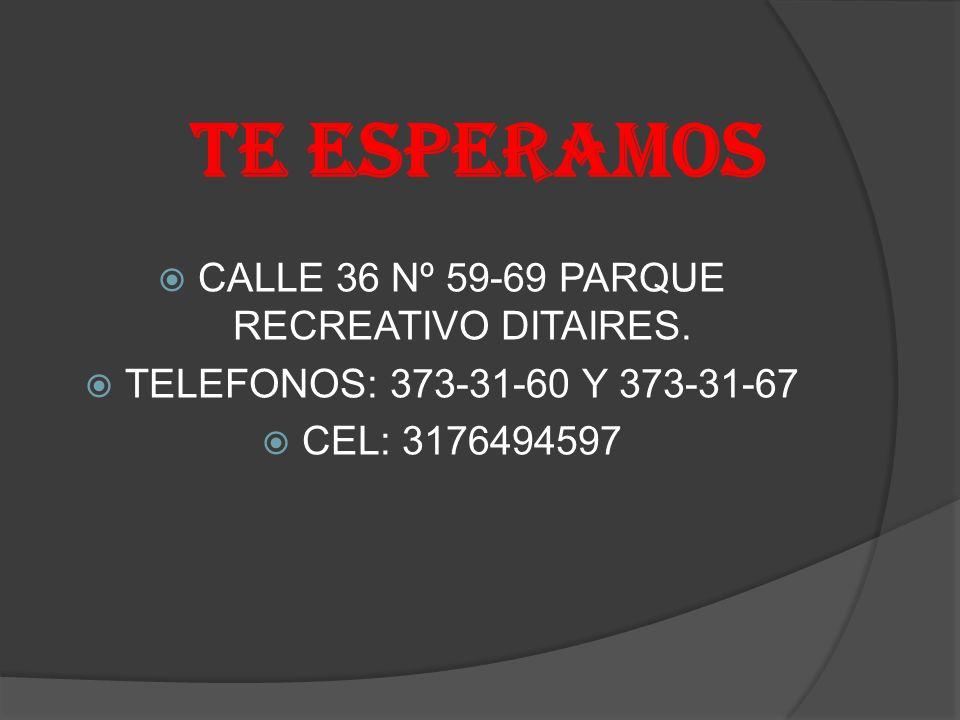 TE ESPERAMOS CALLE 36 Nº 59-69 PARQUE RECREATIVO DITAIRES.
