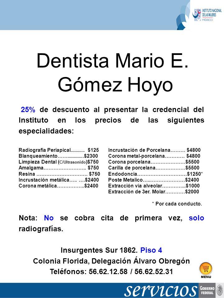 Dentista Mario E. Gómez Hoyo 25% de descuento al presentar la credencial del Instituto en los precios de las siguientes especialidades: Radiografia Pe