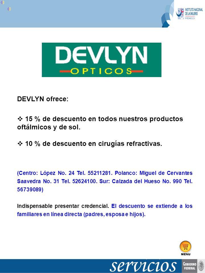 DEVLYN ofrece: 15 % de descuento en todos nuestros productos oftálmicos y de sol. 10 % de descuento en cirugías refractivas. (Centro: López No. 24 Tel