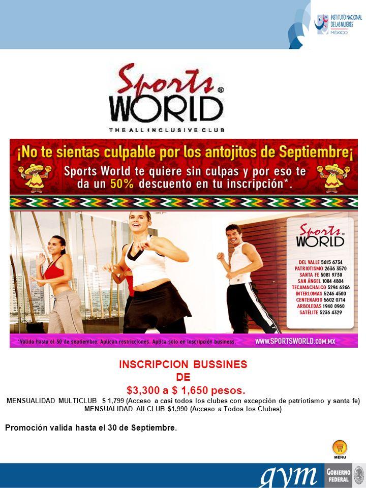 gym INSCRIPCION BUSSINES DE $3,300 a $ 1,650 pesos. MENSUALIDAD MULTICLUB $ 1,799 (Acceso a casi todos los clubes con excepción de patriotismo y santa