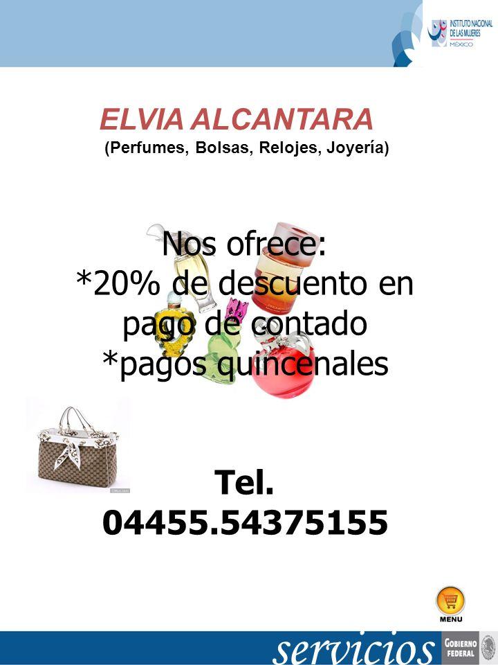 ELVIA ALCANTARA (Perfumes, Bolsas, Relojes, Joyería) Nos ofrece: *20% de descuento en pago de contado *pagos quincenales Tel. 04455.54375155
