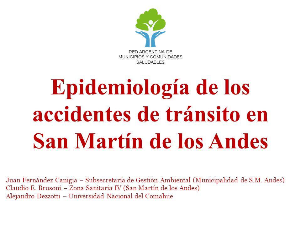 Epidemiología de los accidentes de tránsito en San Martín de los Andes RED ARGENTINA DE MUNICIPIOS Y COMUNIDADES SALUDABLES Juan Fernández Canigia – S