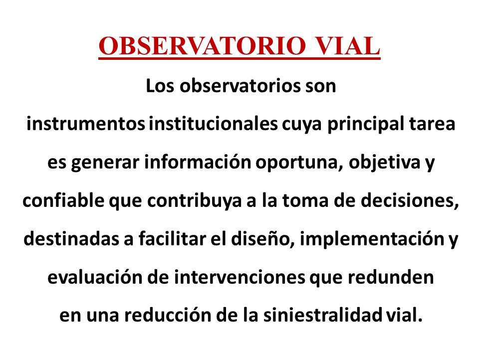 OBSERVATORIO VIAL Los observatorios son instrumentos institucionales cuya principal tarea es generar información oportuna, objetiva y confiable que co