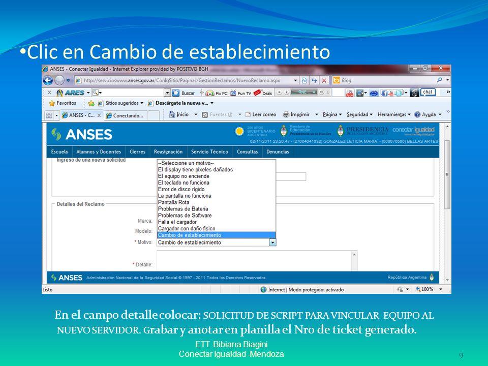 Clic en Cambio de establecimiento ETT Bibiana Biagini Conectar Igualdad -Mendoza 9 En el campo detalle colocar: SOLICITUD DE SCRIPT PARA VINCULAR EQUI