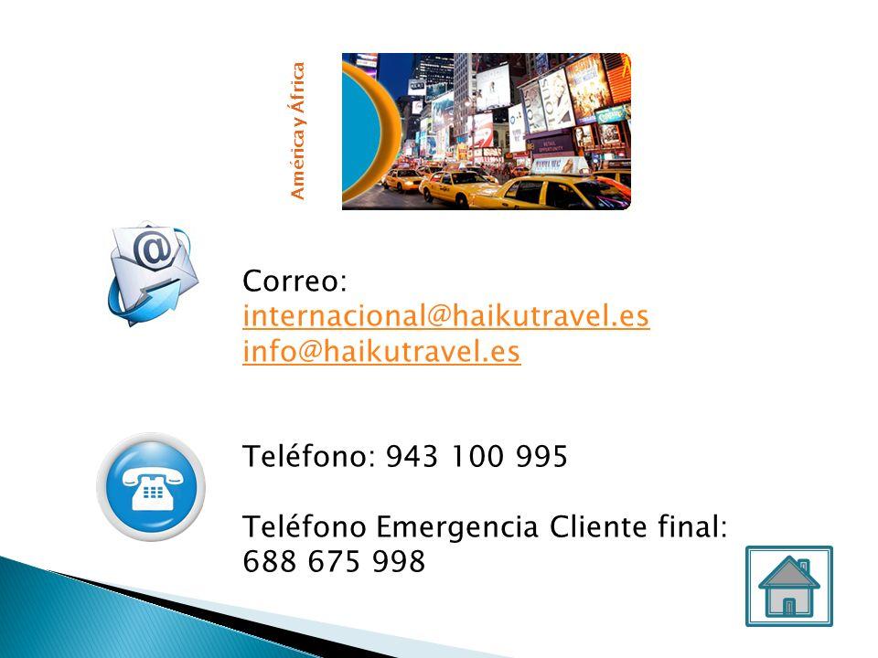 Correo: internacional@haikutravel.es info@haikutravel.es Teléfono: 943 100 995 Teléfono Emergencia Cliente final: 688 675 998 América y África