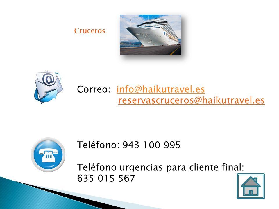 Correo: info@haikutravel.esinfo@haikutravel.es reservascruceros@haikutravel.es Teléfono: 943 100 995 Teléfono urgencias para cliente final: 635 015 56