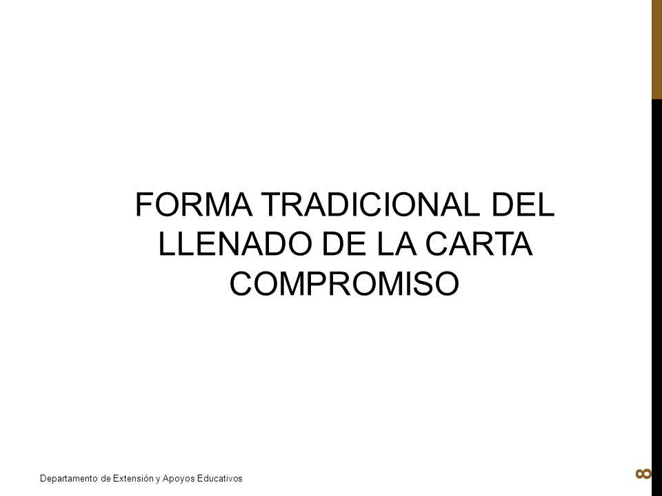 Departamento de Extensión y Apoyos Educativos 8 FORMA TRADICIONAL DEL LLENADO DE LA CARTA COMPROMISO