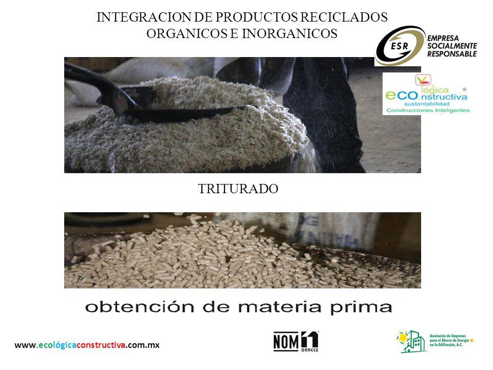 INTEGRACION DE PRODUCTOS RECICLADOS ORGANICOS E INORGANICOS TRITURADO www.ecológicaconstructiva.com.mx