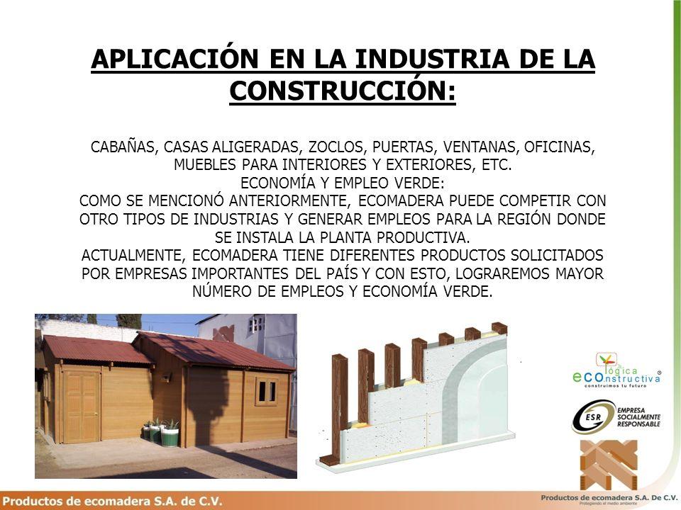 APLICACIÓN EN LA INDUSTRIA DE LA CONSTRUCCIÓN: CABAÑAS, CASAS ALIGERADAS, ZOCLOS, PUERTAS, VENTANAS, OFICINAS, MUEBLES PARA INTERIORES Y EXTERIORES, E