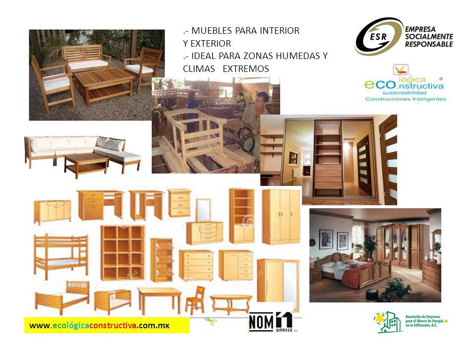.- MUEBLES PARA INTERIOR Y EXTERIOR.- IDEAL PARA ZONAS HUMEDAS Y CLIMAS EXTREMOS www.ecológicaconstructiva.com.mx