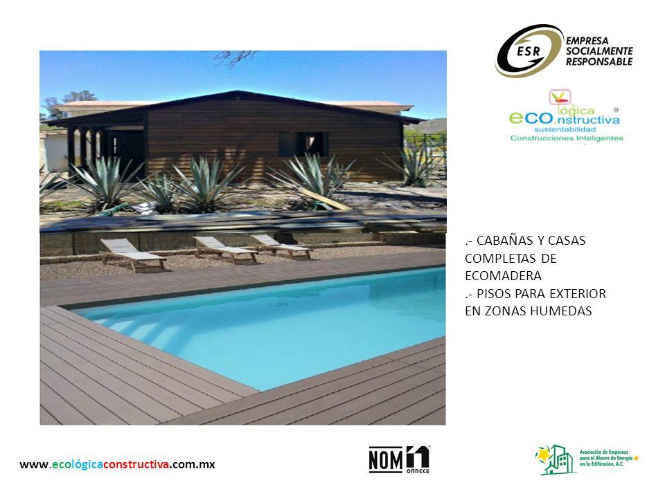 .- CABAÑAS Y CASAS COMPLETAS DE ECOMADERA.- PISOS PARA EXTERIOR EN ZONAS HUMEDAS www.ecológicaconstructiva.com.mx