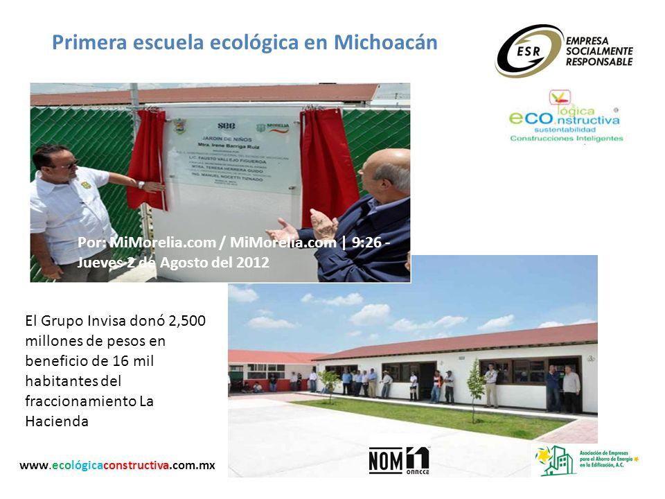 Primera escuela ecológica en Michoacán El Grupo Invisa donó 2,500 millones de pesos en beneficio de 16 mil habitantes del fraccionamiento La Hacienda
