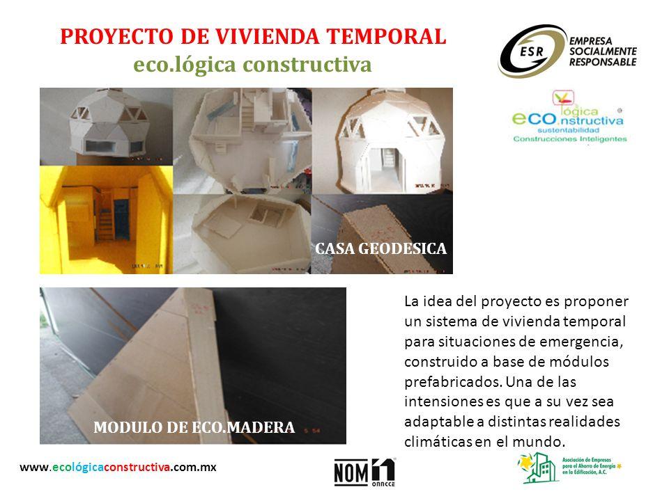 PROYECTO DE VIVIENDA TEMPORAL eco.lógica constructiva La idea del proyecto es proponer un sistema de vivienda temporal para situaciones de emergencia,