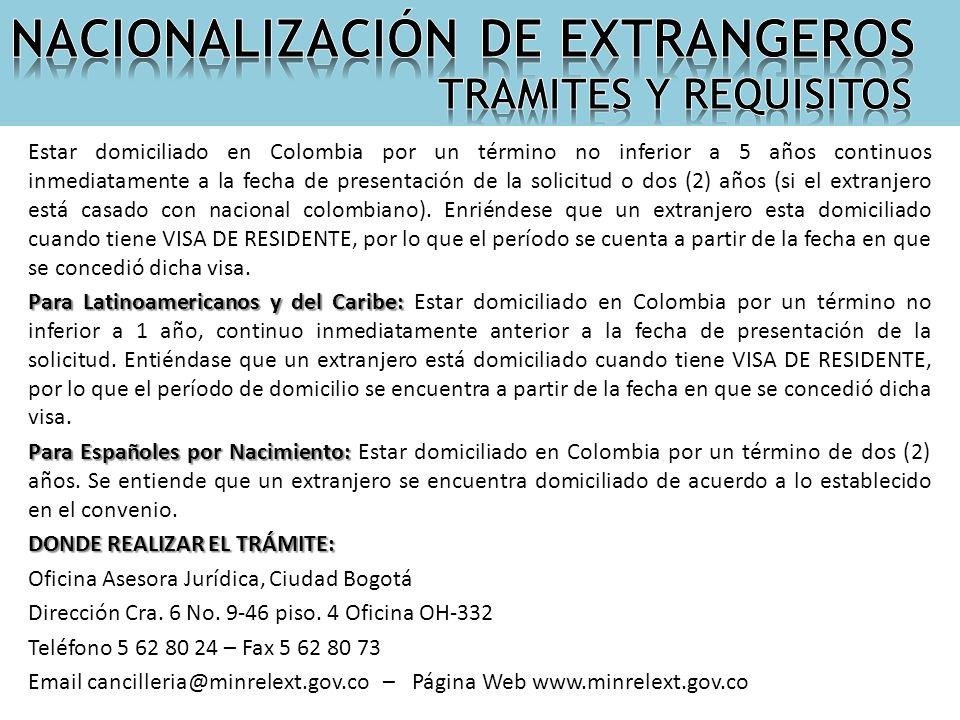 Estar domiciliado en Colombia por un término no inferior a 5 años continuos inmediatamente a la fecha de presentación de la solicitud o dos (2) años (