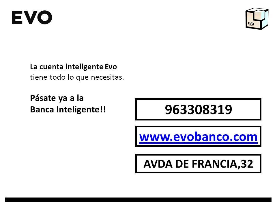 La cuenta inteligente Evo tiene todo lo que necesitas. Pásate ya a la Banca Inteligente!! 963308319 www.evobanco.com AVDA DE FRANCIA,32