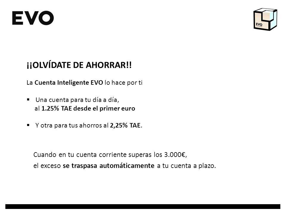¡¡OLVÍDATE DE AHORRAR!! La Cuenta Inteligente EVO lo hace por ti Una cuenta para tu día a día, al 1.25% TAE desde el primer euro Y otra para tus ahorr