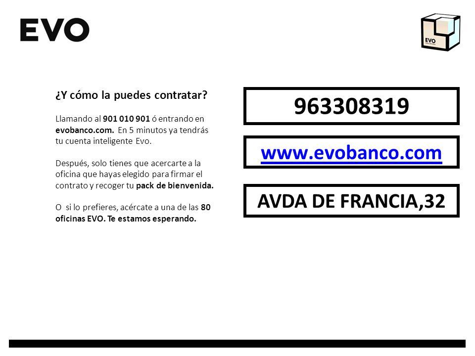 963308319 www.evobanco.com AVDA DE FRANCIA,32 ¿Y cómo la puedes contratar? Llamando al 901 010 901 ó entrando en evobanco.com. En 5 minutos ya tendrás