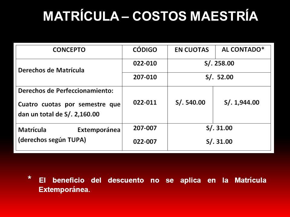 MATRÍCULA – COSTOS MAESTRÍA * El beneficio del descuento no se aplica en la Matrícula Extemporánea.
