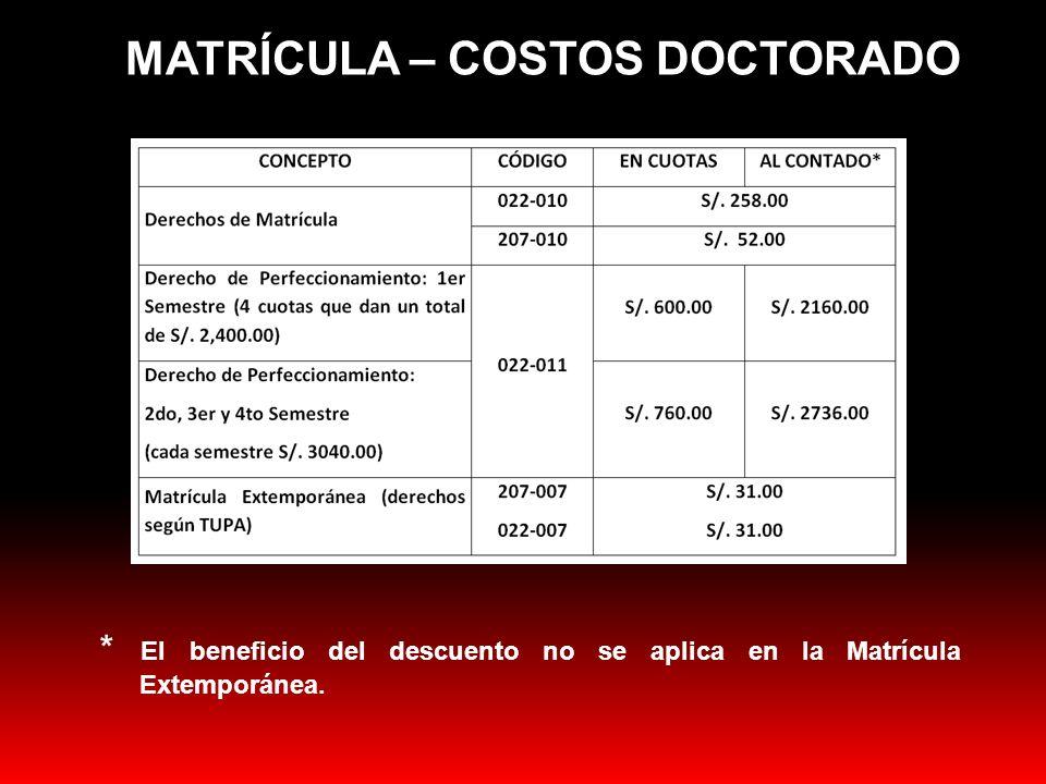 MATRÍCULA – COSTOS DOCTORADO * El beneficio del descuento no se aplica en la Matrícula Extemporánea.