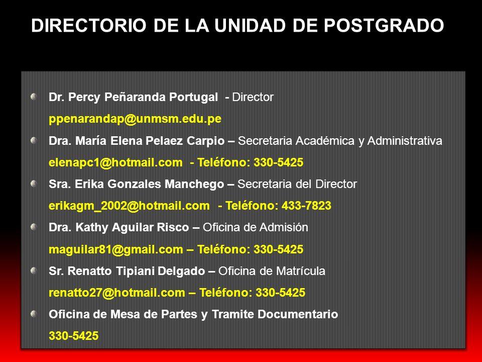 DIRECTORIO DE LA UNIDAD DE POSTGRADO Dr. Percy Peñaranda Portugal - Director ppenarandap@unmsm.edu.pe Dra. María Elena Pelaez Carpio – Secretaria Acad