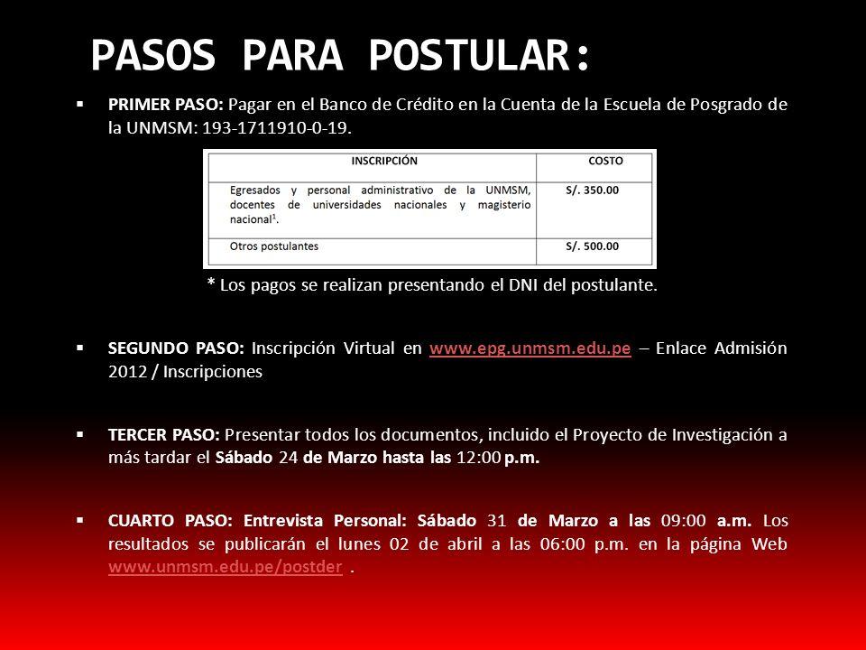 PASOS PARA POSTULAR: PRIMER PASO: Pagar en el Banco de Crédito en la Cuenta de la Escuela de Posgrado de la UNMSM: 193-1711910-0-19. * Los pagos se re