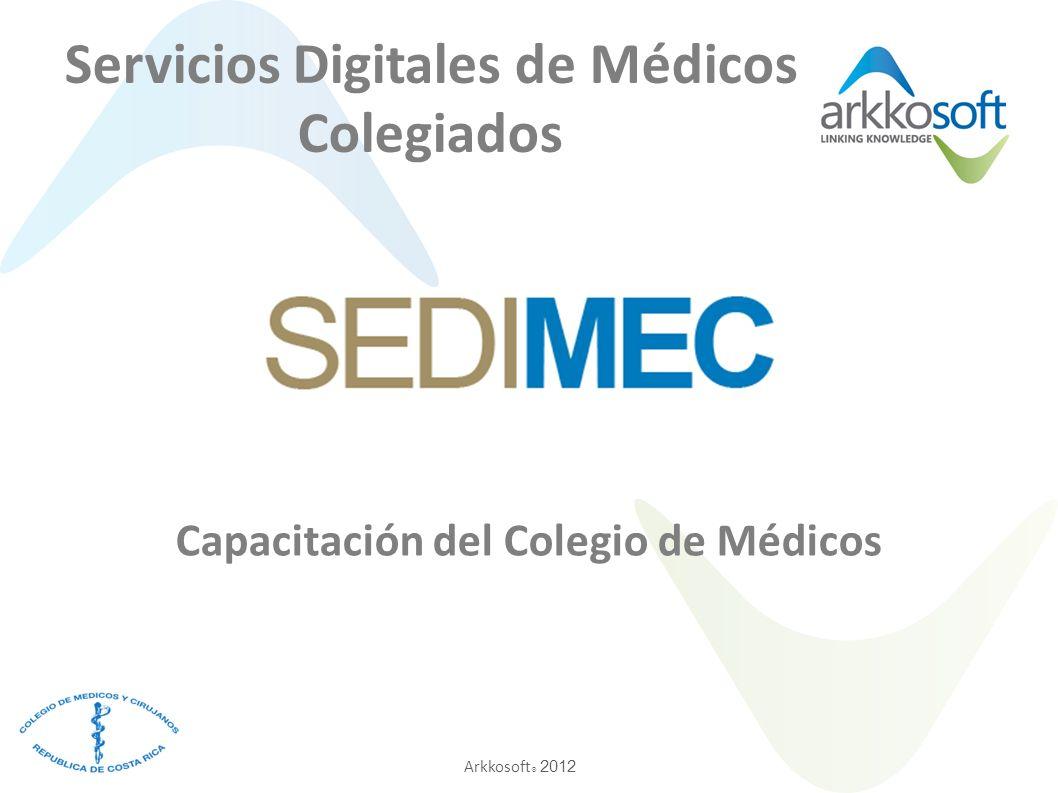 Arkkosoft ® 2012 Servicios Digitales de Médicos Colegiados Capacitación del Colegio de Médicos