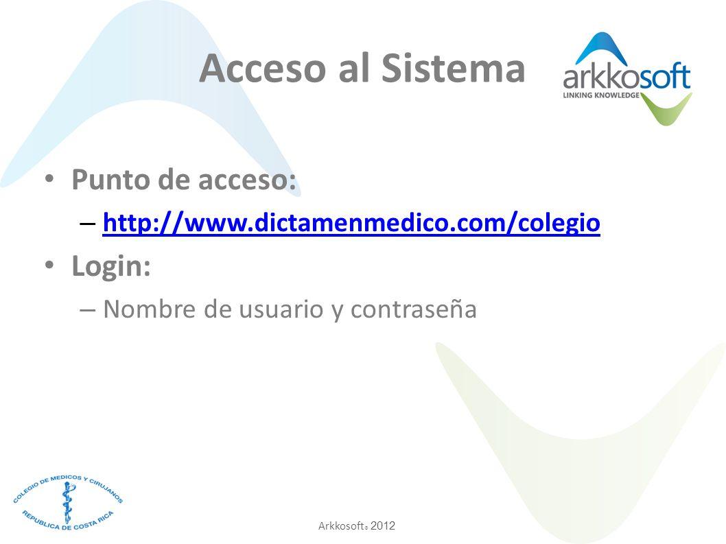 Arkkosoft ® 2012 Acceso al Sistema Punto de acceso: – http://www.dictamenmedico.com/colegio http://www.dictamenmedico.com/colegio Login: – Nombre de u