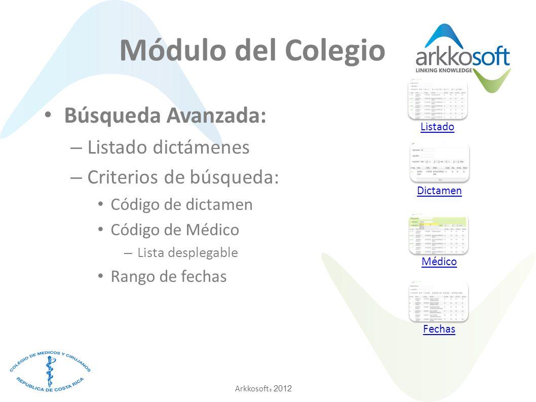 Arkkosoft ® 2012 Búsqueda Avanzada: – Los criterios de búsqueda se pueden mezclar – Al dar clic sobre un registro en específico se muestra la información del dictamen Criterios Dictamen Módulo del Colegio
