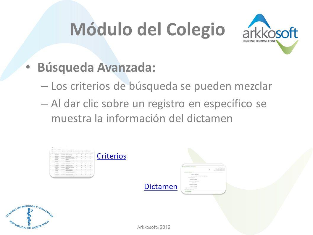 Arkkosoft ® 2012 Búsqueda Avanzada: – Los criterios de búsqueda se pueden mezclar – Al dar clic sobre un registro en específico se muestra la informac