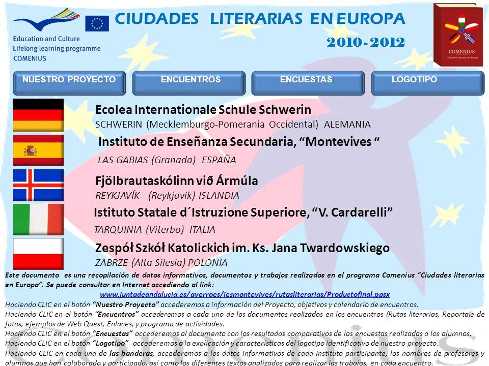 2010 - 2012 CIUDADES LITERARIAS EN EUROPA Instituto de Enseñanza Secundaria, Montevives LAS GABIAS (Granada) ESPAÑA Istituto Statale d´Istruzione Superiore, V.