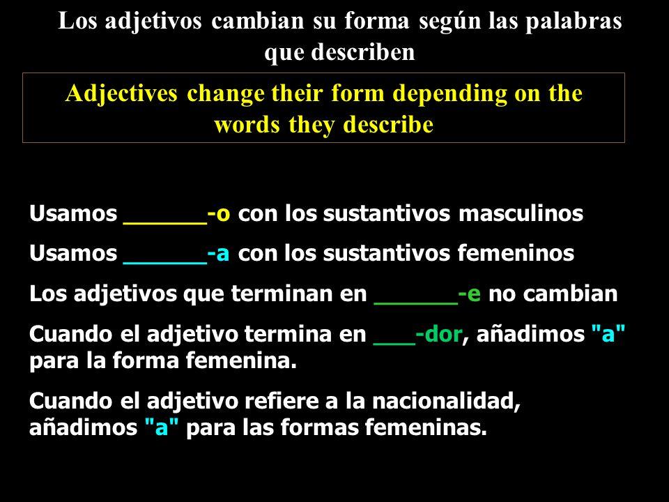 Los adjetivos cambian su forma según las palabras que describen Adjectives change their form depending on the words they describe Usamos ______-o con