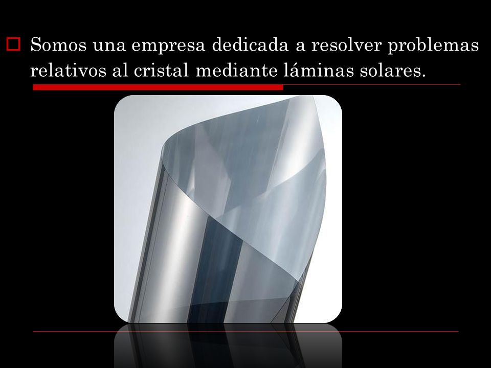 Somos una empresa dedicada a resolver problemas relativos al cristal mediante láminas solares.