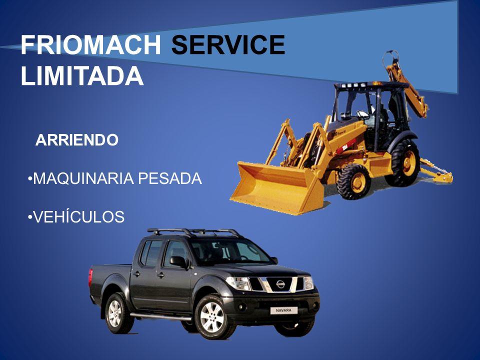 FRIOMACH SERVICE LIMITADA ARRIENDO MAQUINARIA PESADA VEHÍCULOS