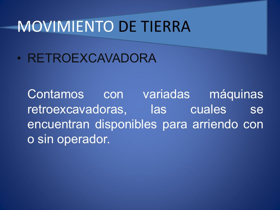 MOVIMIENTO DE TIERRA RETROEXCAVADORA Contamos con variadas máquinas retroexcavadoras, las cuales se encuentran disponibles para arriendo con o sin operador.