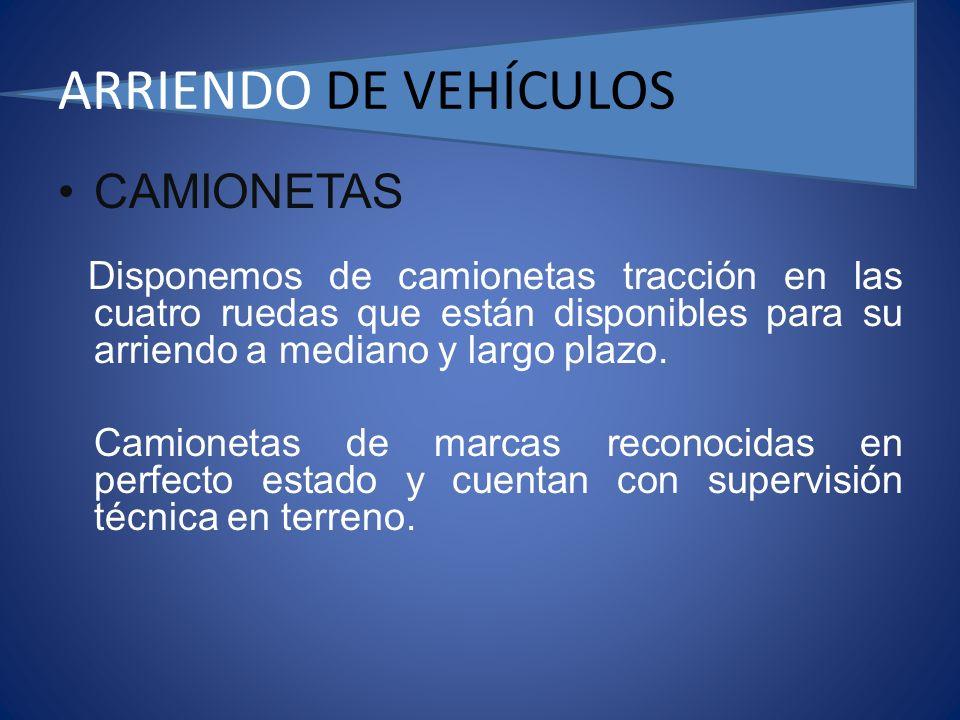 ARRIENDO DE VEHÍCULOS CAMIONETAS Disponemos de camionetas tracción en las cuatro ruedas que están disponibles para su arriendo a mediano y largo plazo.