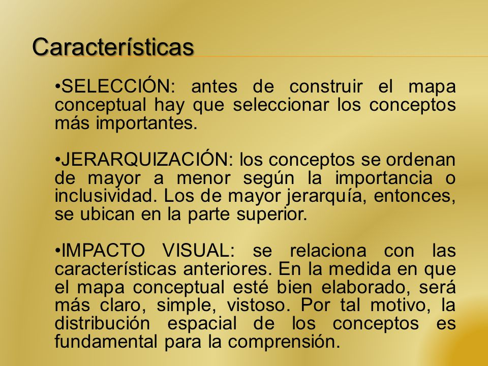 Características SELECCIÓN: antes de construir el mapa conceptual hay que seleccionar los conceptos más importantes.