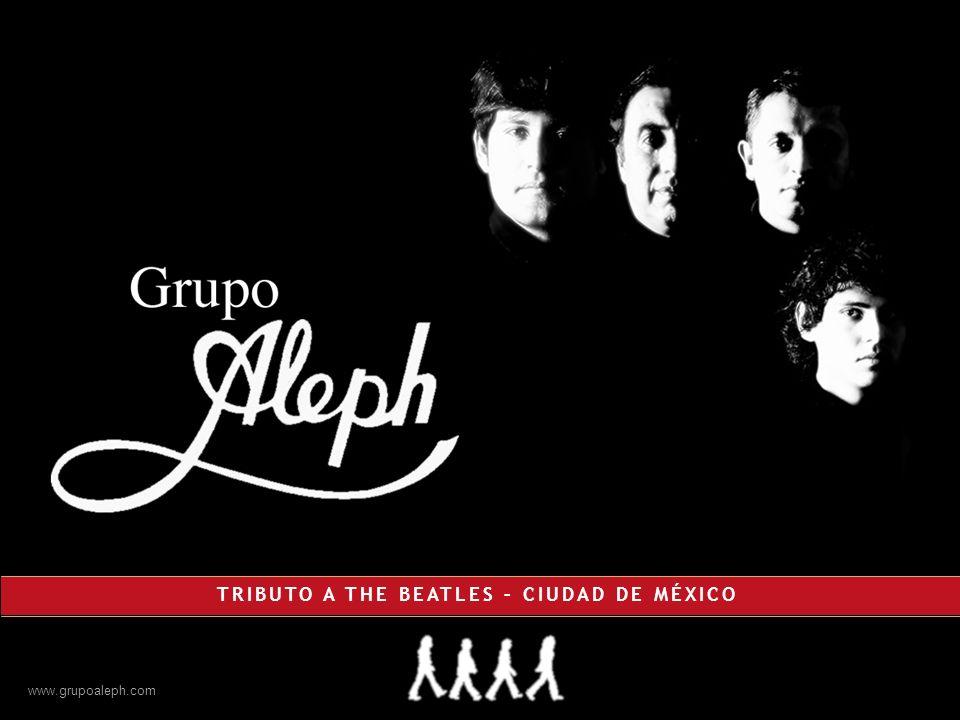 www.grupoaleph.com Leonardo Díaz LandaCésar TéllezEduardo ZamoraEduardo Téllez Representante de México en la Beatle Week 2009 en Liverpool, Inglaterra, en agosto 2009.