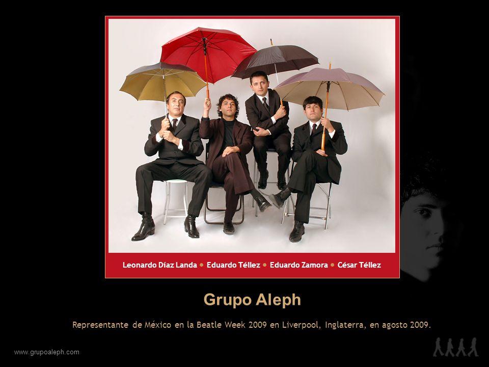 www.grupoaleph.com Leonardo Díaz LandaCésar TéllezEduardo ZamoraEduardo Téllez Representante de México en la Beatle Week 2009 en Liverpool, Inglaterra