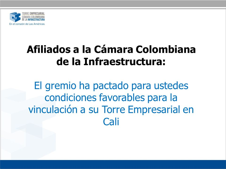 Afiliados a la Cámara Colombiana de la Infraestructura: El gremio ha pactado para ustedes condiciones favorables para la vinculación a su Torre Empresarial en Cali