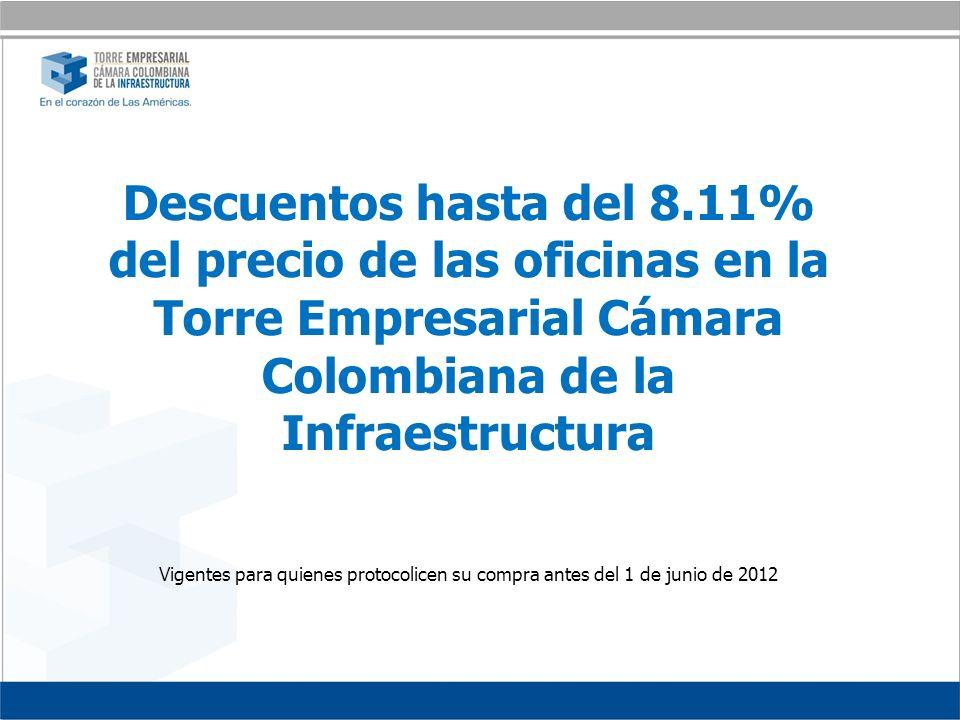 Descuentos hasta del 8.11% del precio de las oficinas en la Torre Empresarial Cámara Colombiana de la Infraestructura Vigentes para quienes protocolicen su compra antes del 1 de junio de 2012