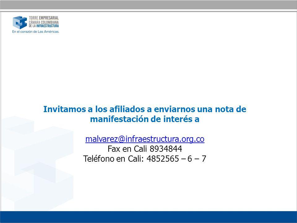 Invitamos a los afiliados a enviarnos una nota de manifestación de interés a malvarez@infraestructura.org.co Fax en Cali 8934844 Teléfono en Cali: 4852565 – 6 – 7