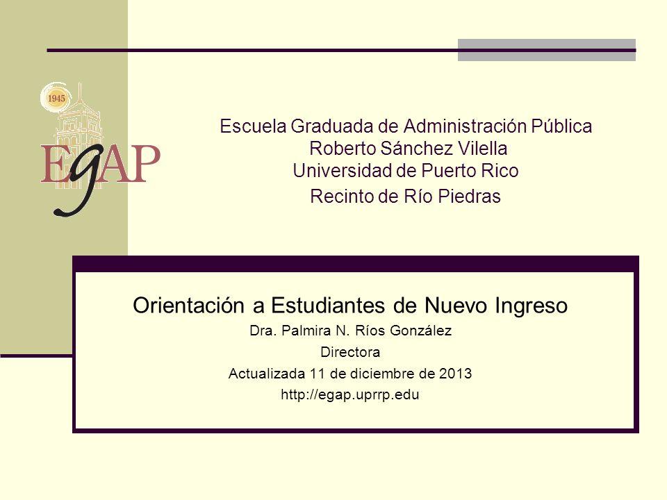 Escuela Graduada de Administración Pública Roberto Sánchez Vilella Universidad de Puerto Rico Recinto de Río Piedras Orientación a Estudiantes de Nuev