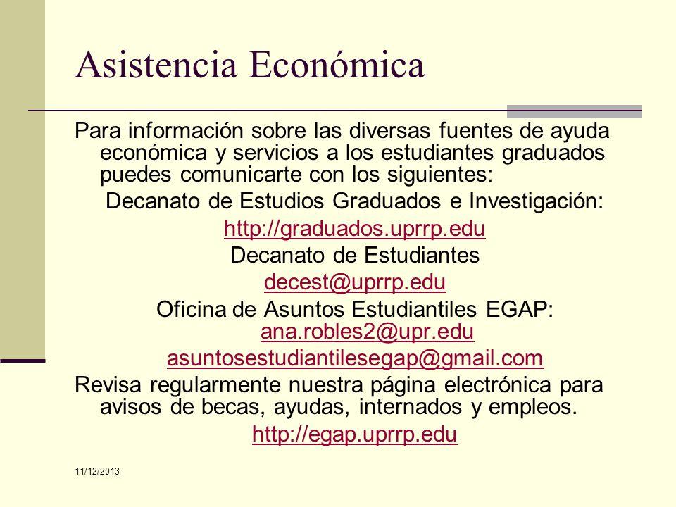 Asistencia Económica Para información sobre las diversas fuentes de ayuda económica y servicios a los estudiantes graduados puedes comunicarte con los