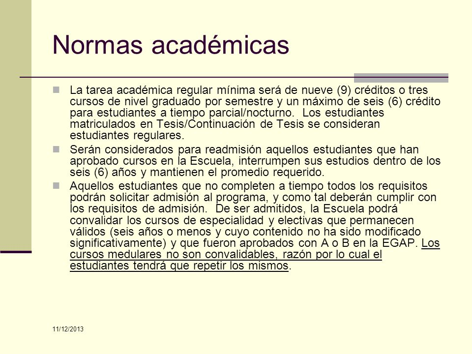 Normas académicas La tarea académica regular mínima será de nueve (9) créditos o tres cursos de nivel graduado por semestre y un máximo de seis (6) cr