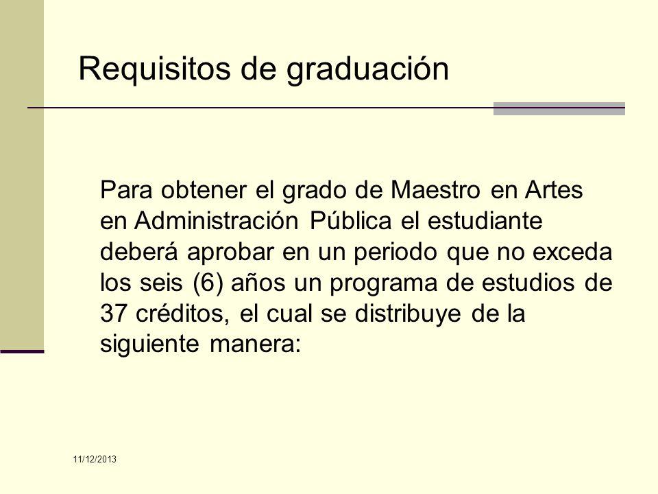 Para obtener el grado de Maestro en Artes en Administración Pública el estudiante deberá aprobar en un periodo que no exceda los seis (6) años un prog